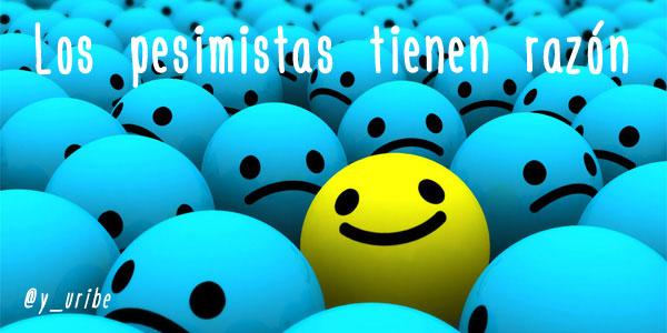 Los pesimistas tienen razon - Yago Uribe