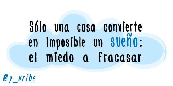 Sólo una cosa convierte en imposible un sueño: el miedo a fracasar - Yago Uribe